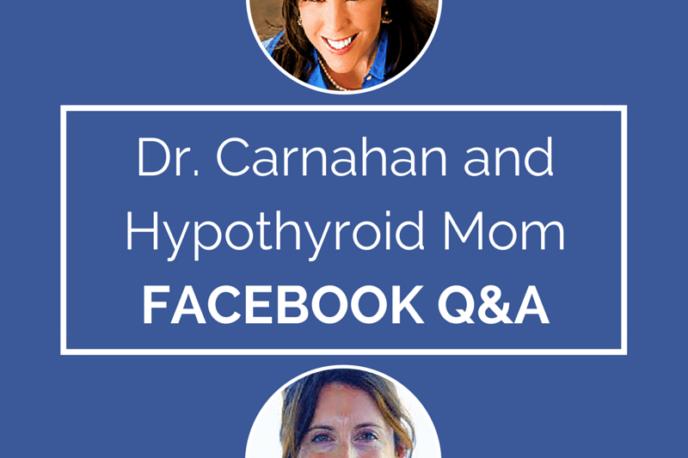 Dr. Carnahan and Hypothyroid Mom Facebook Q&A